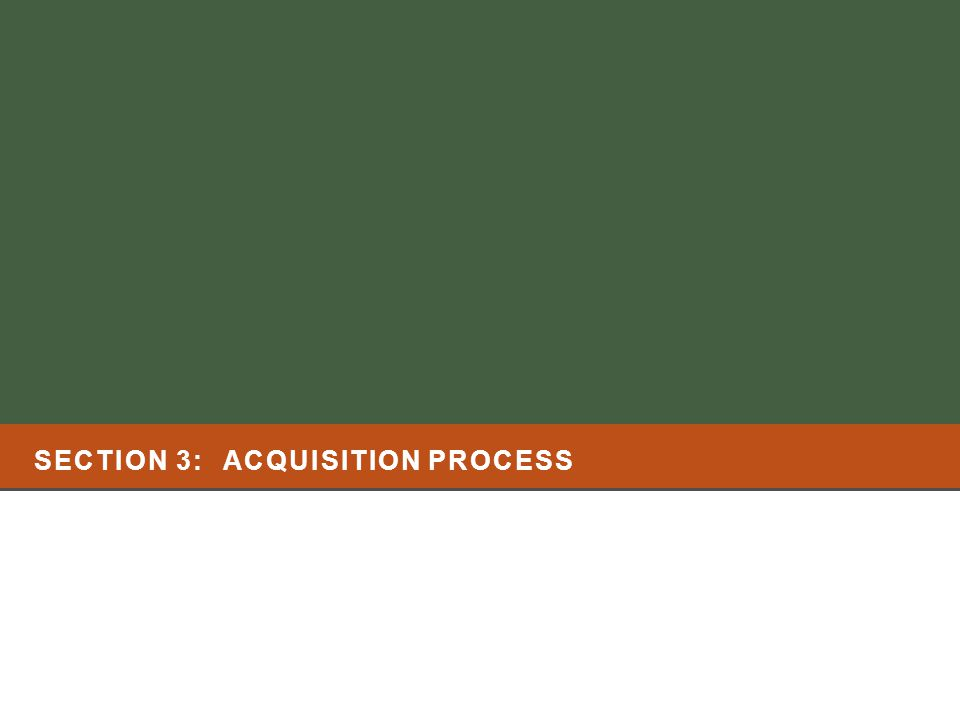 SECTION 3: ACQUISITION PROCESS