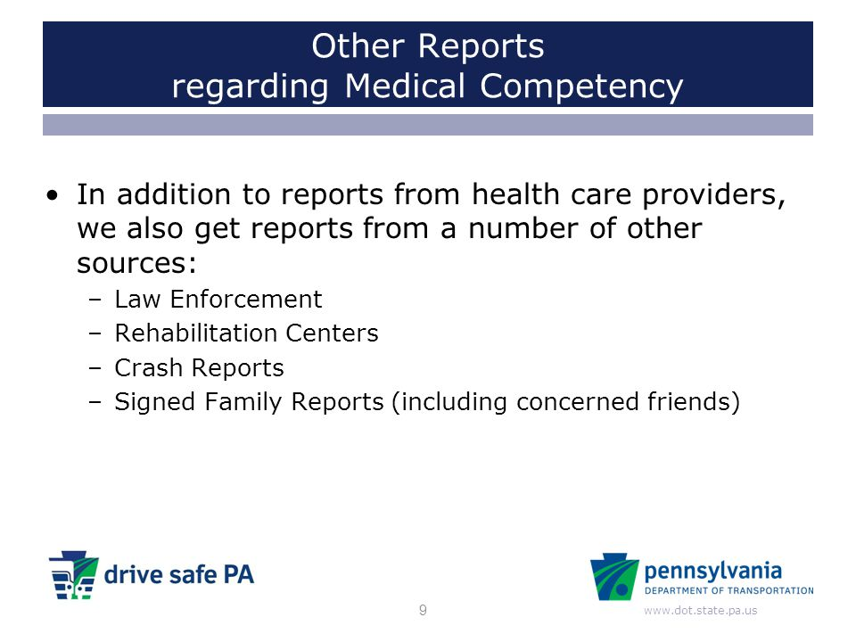 www.dot.state.pa.us Other Reports regarding Medical Competency In addition to reports from health care providers, we also get reports from a number of