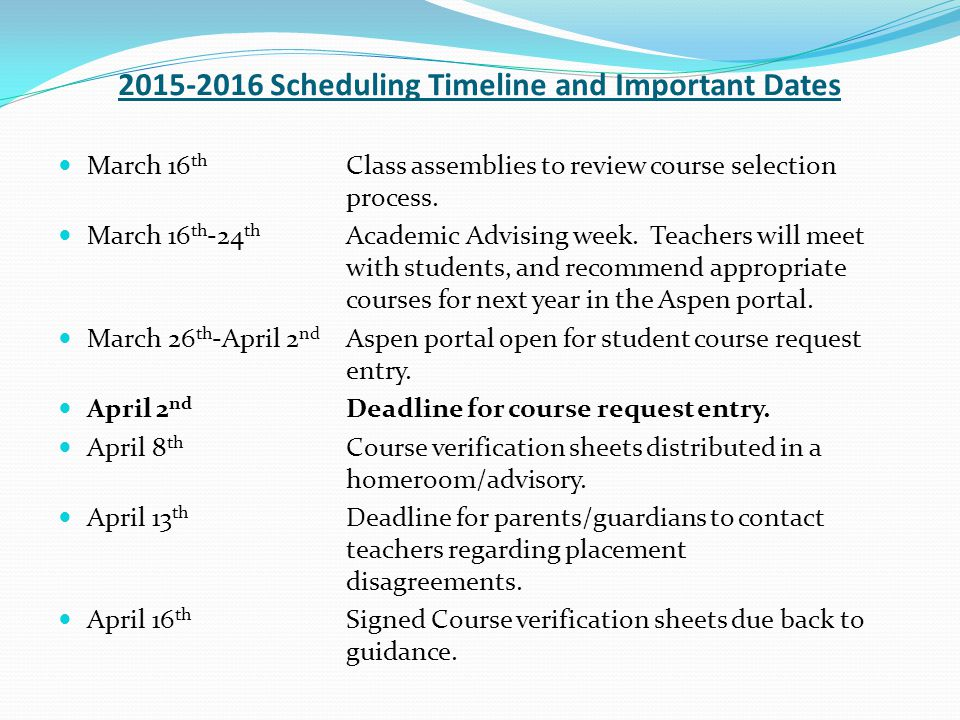 2015-2016 Scheduling Timeline and Important Dates March 16 th Class assemblies to review course selection process.