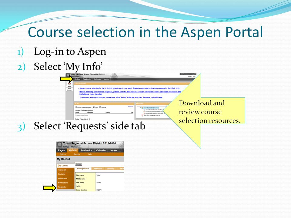 Course selection in the Aspen Portal 1) Log-in to Aspen 2) Select 'My Info' 3) Select 'Requests' side tab Download and review course selection resources.