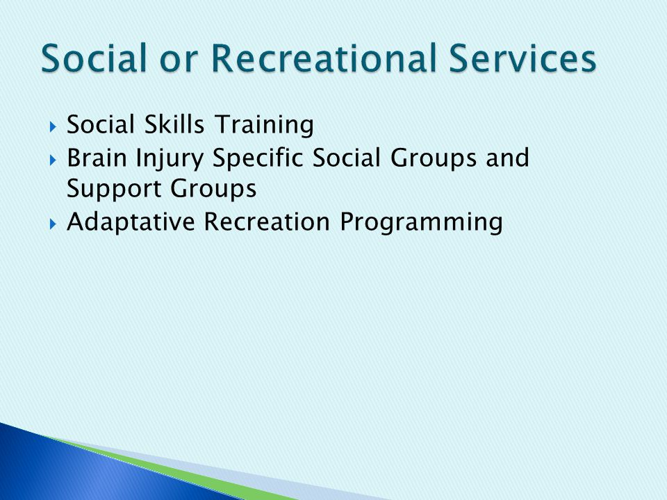  Social Skills Training  Brain Injury Specific Social Groups and Support Groups  Adaptative Recreation Programming