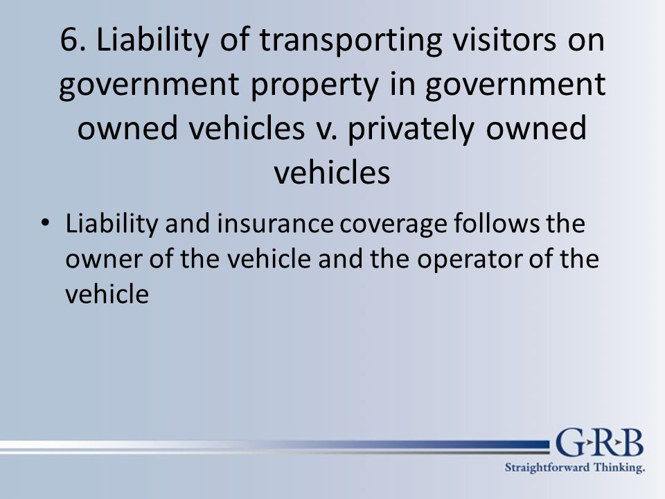 6. Liability of transporting visitors on government property in government owned vehicles v.