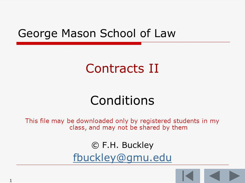 11 George Mason School of Law Contracts II Conditions This file may be downloaded only by registered students in my class, and may not be shared by them © F.H.