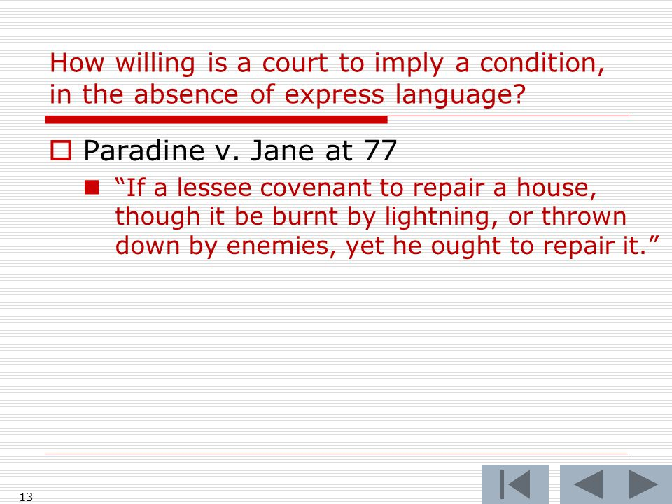 13 How willing is a court to imply a condition, in the absence of express language.