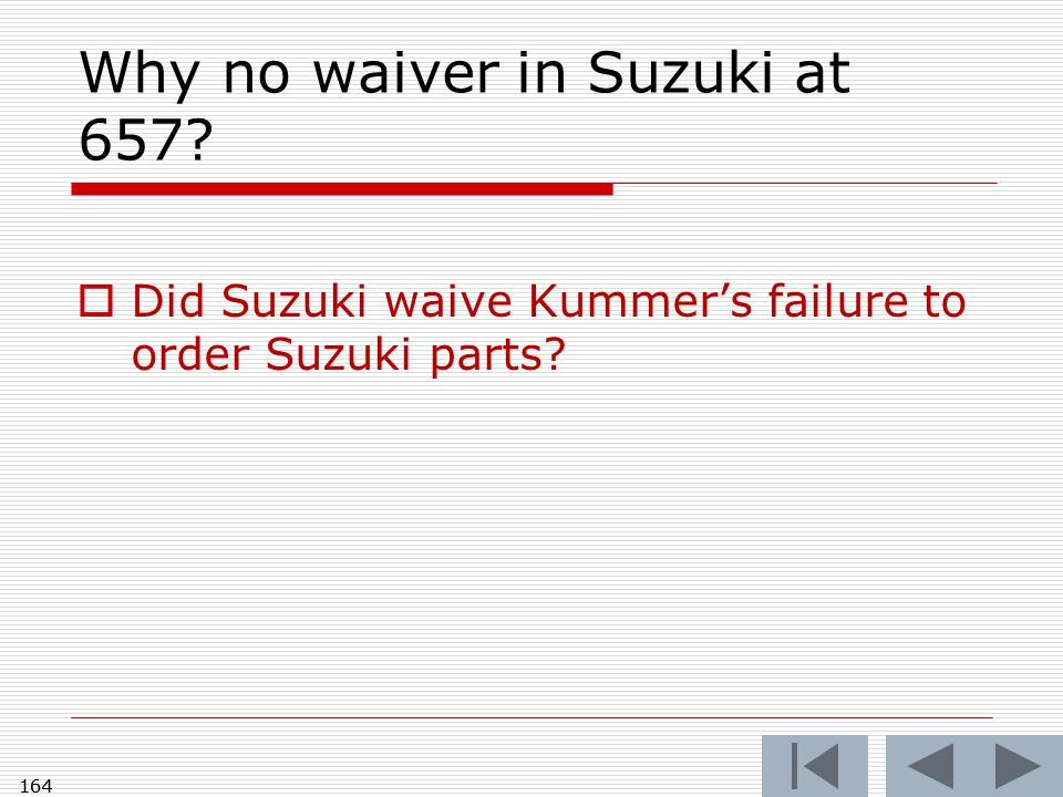 164 Why no waiver in Suzuki at 657?  Did Suzuki waive Kummer's failure to order Suzuki parts? 164