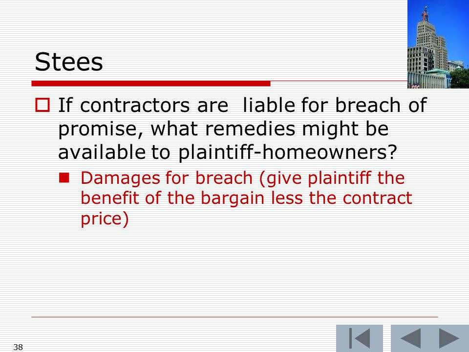 38 Stees  If contractors are liable for breach of promise, what remedies might be available to plaintiff-homeowners.