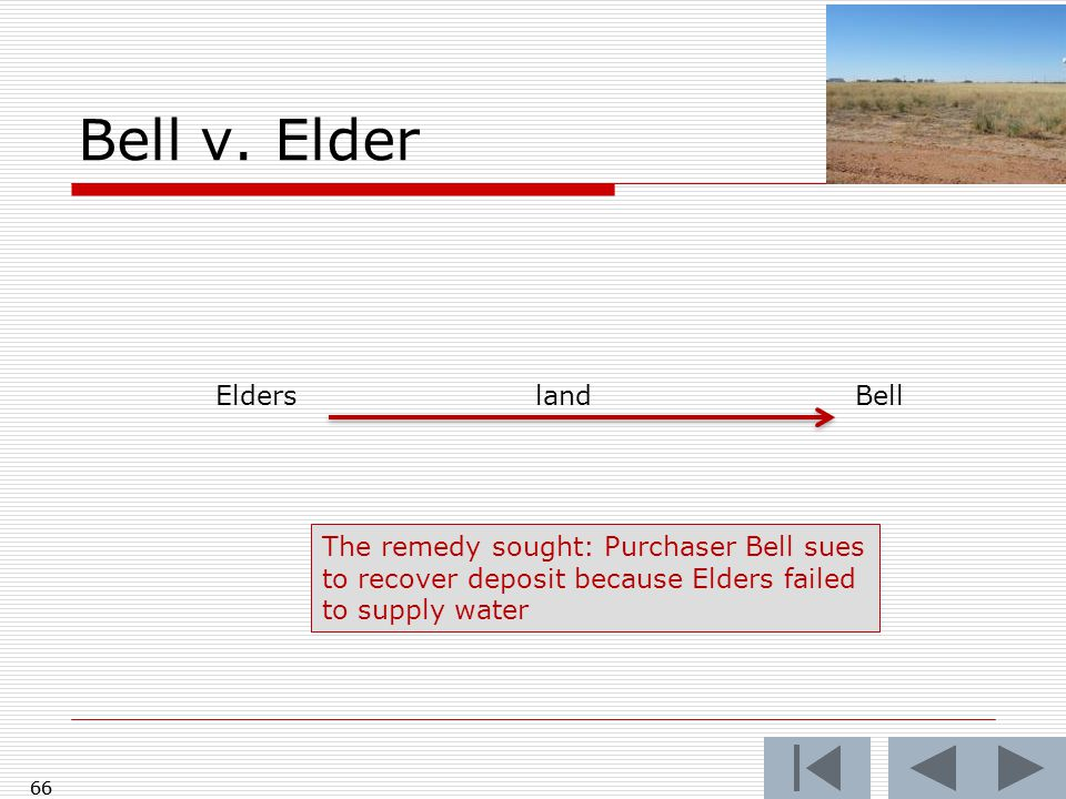 66 Bell v. Elder 66 ElderslandBell The remedy sought: Purchaser Bell sues to recover deposit because Elders failed to supply water