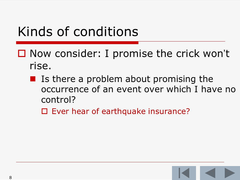 8 Kinds of conditions  Now consider: I promise the crick won't rise.