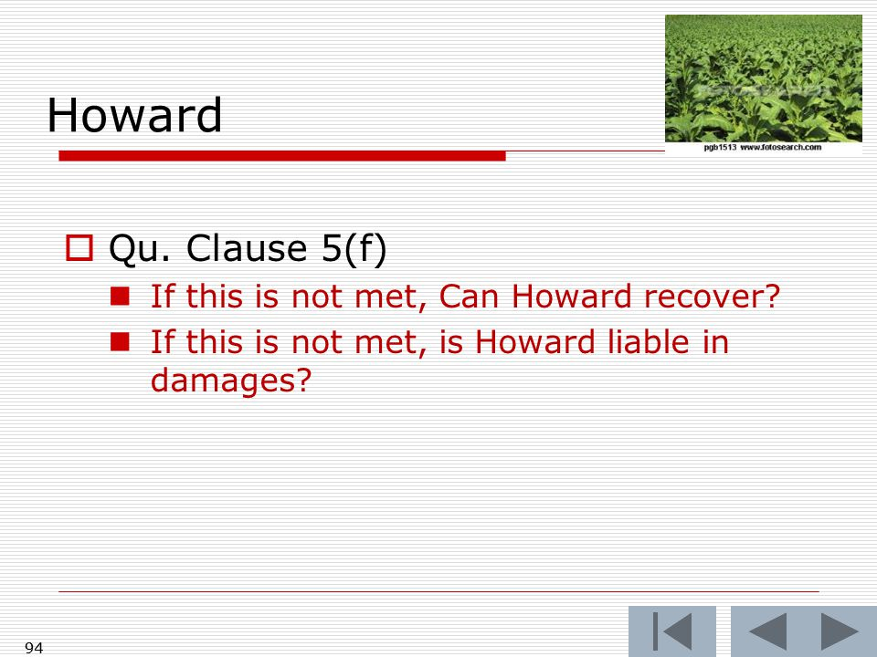 94 Howard  Qu. Clause 5(f) If this is not met, Can Howard recover.