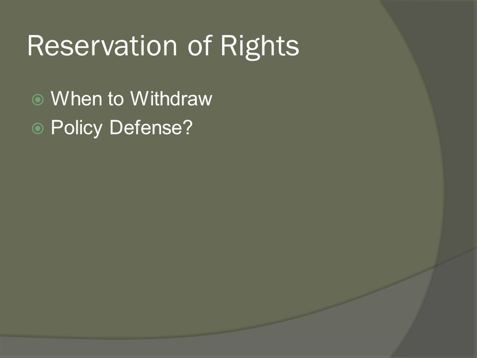 Reservation of Rights  When to Withdraw  Policy Defense?