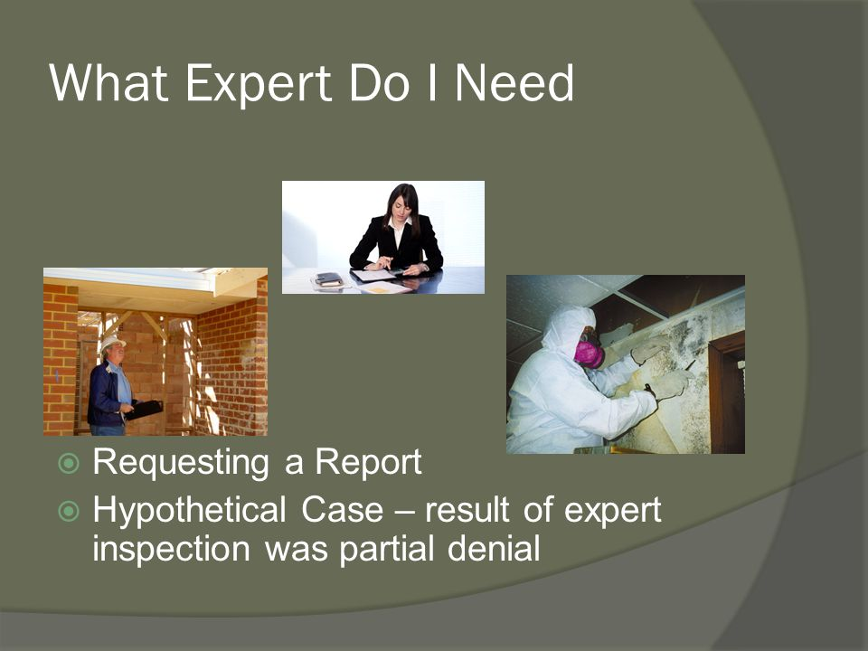 What Expert Do I Need  Requesting a Report  Hypothetical Case – result of expert inspection was partial denial
