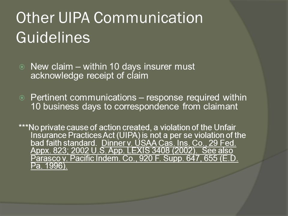 Other UIPA Communication Guidelines  New claim – within 10 days insurer must acknowledge receipt of claim  Pertinent communications – response requi