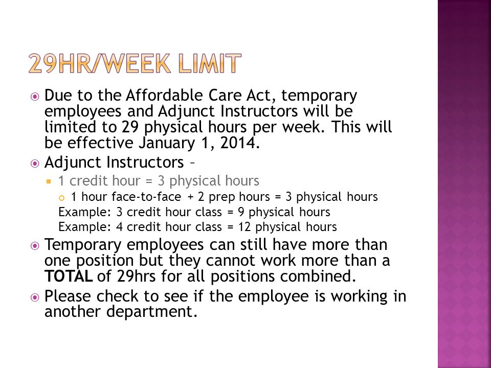  Due to the Affordable Care Act, temporary employees and Adjunct Instructors will be limited to 29 physical hours per week.