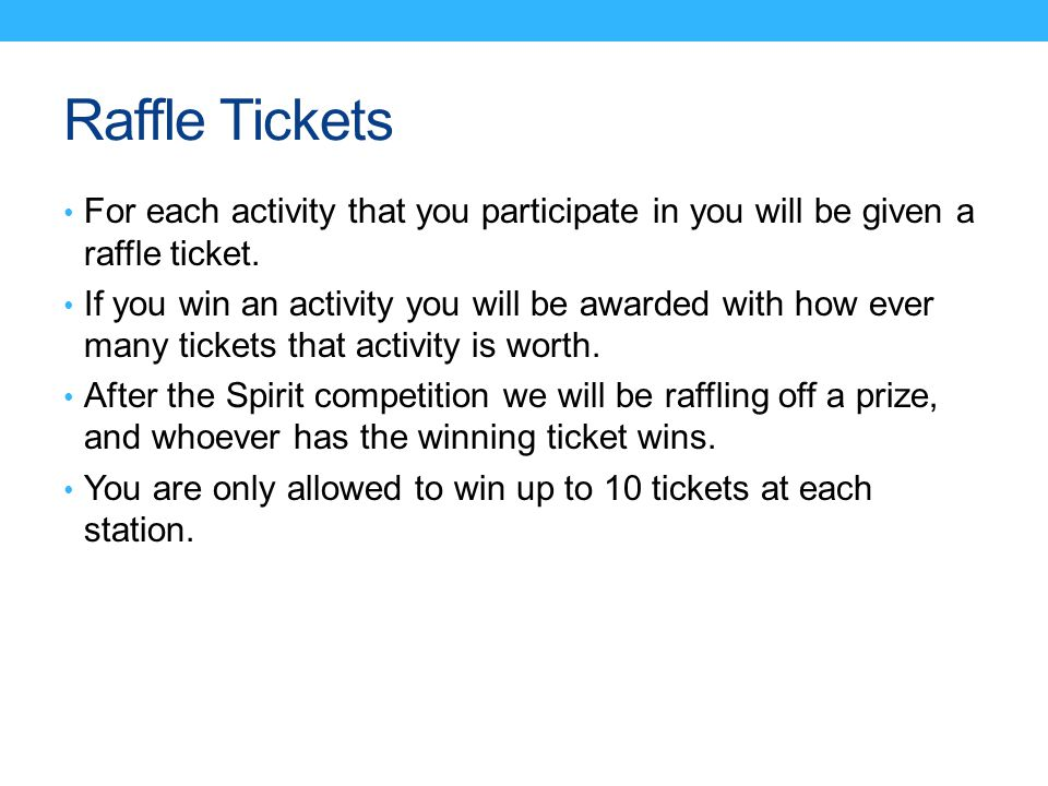 Raffle Tickets For each activity that you participate in you will be given a raffle ticket. If you win an activity you will be awarded with how ever m