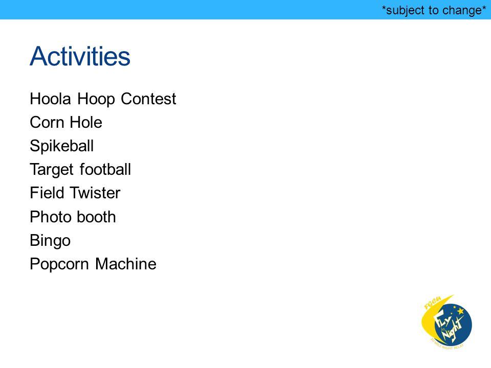 Activities Hoola Hoop Contest Corn Hole Spikeball Target football Field Twister Photo booth Bingo Popcorn Machine *subject to change*
