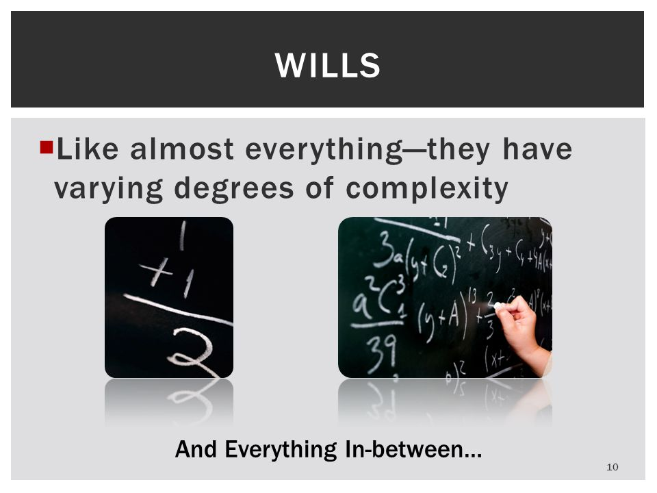  Like almost everything—they have varying degrees of complexity WILLS And Everything In-between… 10