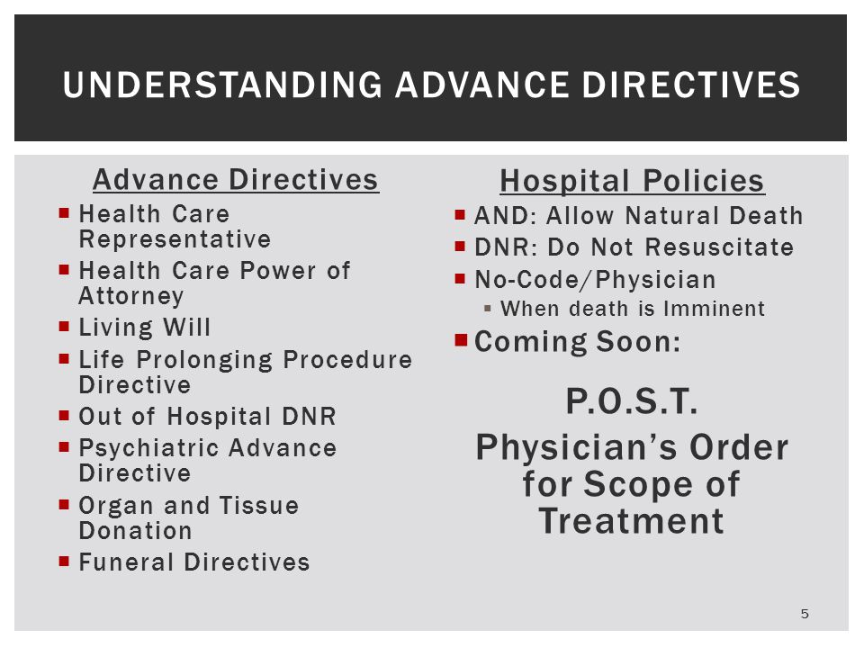 Advance Directives  Health Care Representative  Health Care Power of Attorney  Living Will  Life Prolonging Procedure Directive  Out of Hospital