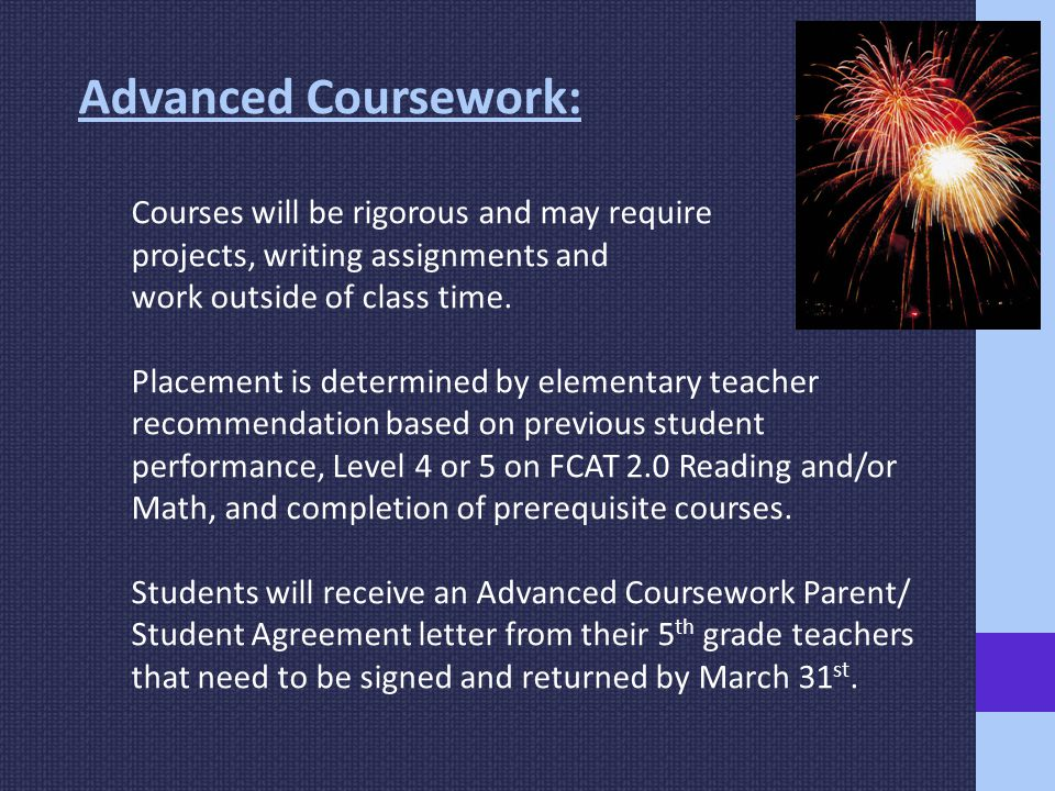 Advanced Coursework: Courses will be rigorous and may require projects, writing assignments and work outside of class time.