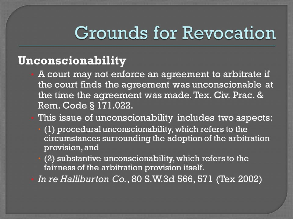 Unconscionability A court may not enforce an agreement to arbitrate if the court finds the agreement was unconscionable at the time the agreement was
