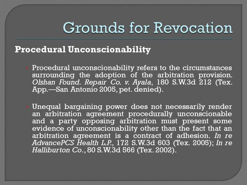 Procedural Unconscionability Procedural unconscionability refers to the circumstances surrounding the adoption of the arbitration provision. Olshan Fo