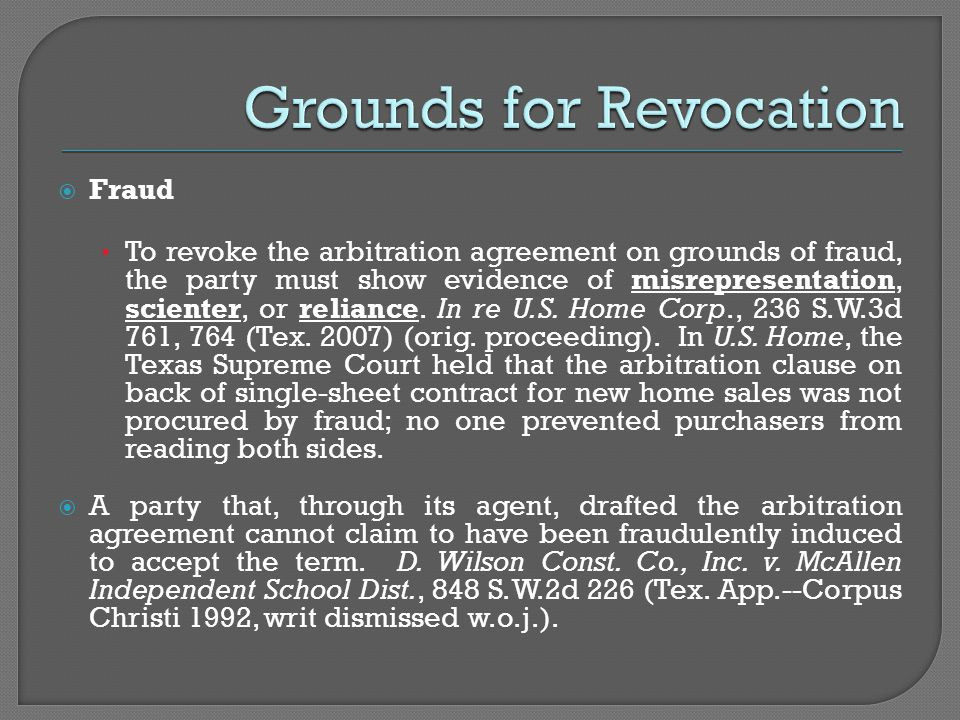  Fraud To revoke the arbitration agreement on grounds of fraud, the party must show evidence of misrepresentation, scienter, or reliance. In re U.S.
