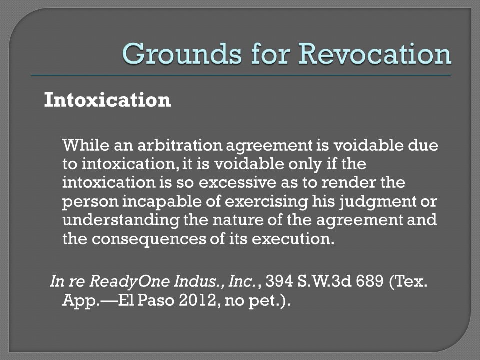Intoxication While an arbitration agreement is voidable due to intoxication, it is voidable only if the intoxication is so excessive as to render the