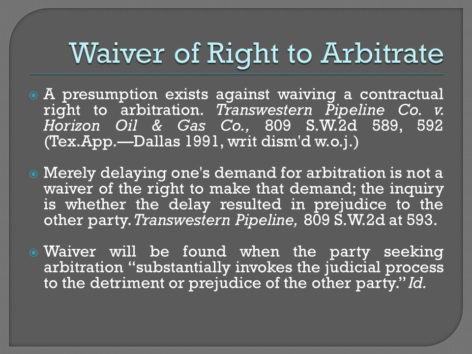  A presumption exists against waiving a contractual right to arbitration. Transwestern Pipeline Co. v. Horizon Oil & Gas Co., 809 S.W.2d 589, 592 (Te
