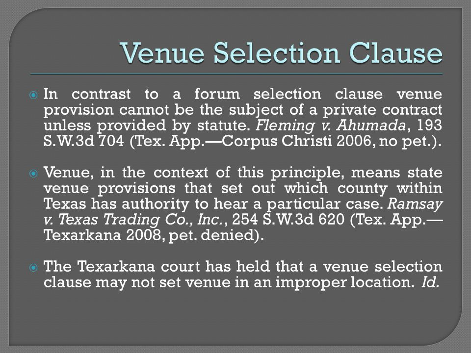  In contrast to a forum selection clause venue provision cannot be the subject of a private contract unless provided by statute. Fleming v. Ahumada,