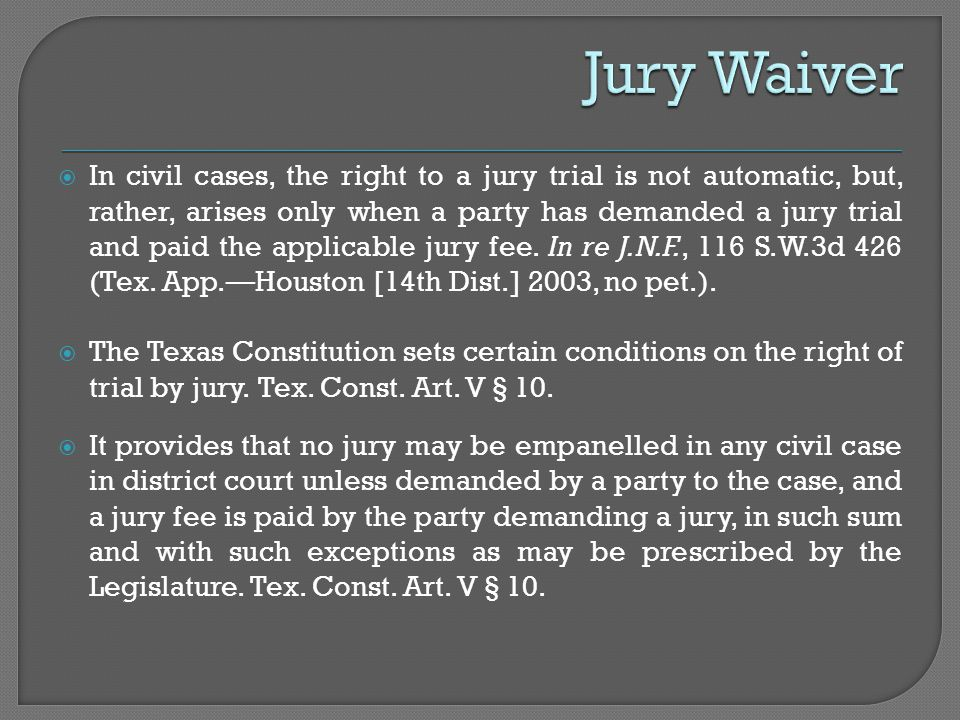  In civil cases, the right to a jury trial is not automatic, but, rather, arises only when a party has demanded a jury trial and paid the applicable