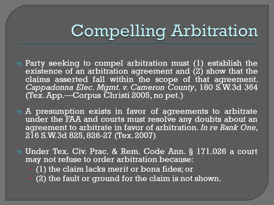  Party seeking to compel arbitration must (1) establish the existence of an arbitration agreement and (2) show that the claims asserted fall within t