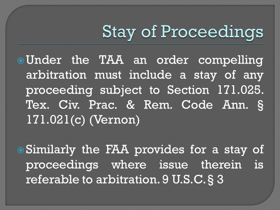  Under the TAA an order compelling arbitration must include a stay of any proceeding subject to Section 171.025.