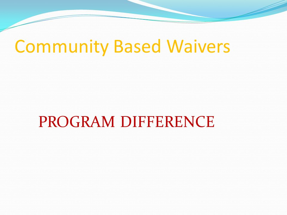 Community Based Waivers PROGRAM DIFFERENCE