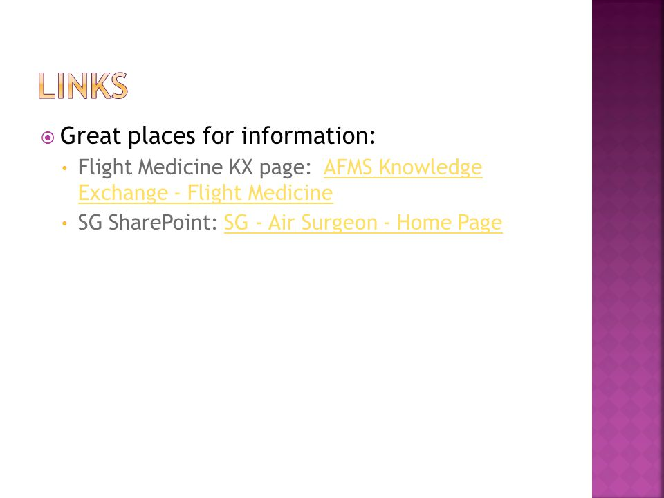  Great places for information: Flight Medicine KX page: AFMS Knowledge Exchange - Flight MedicineAFMS Knowledge Exchange - Flight Medicine SG SharePo