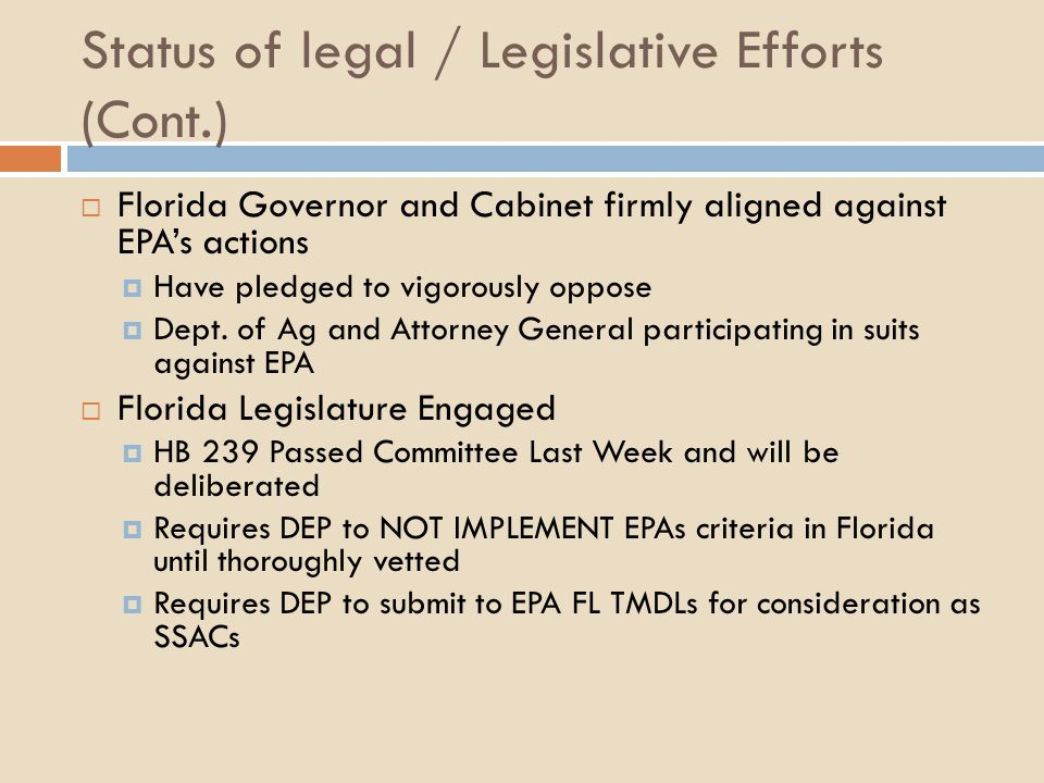 Status of legal / Legislative Efforts (Cont.)  Florida Governor and Cabinet firmly aligned against EPA's actions  Have pledged to vigorously oppose  Dept.