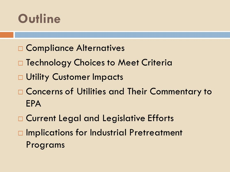 Outline  Compliance Alternatives  Technology Choices to Meet Criteria  Utility Customer Impacts  Concerns of Utilities and Their Commentary to EPA  Current Legal and Legislative Efforts  Implications for Industrial Pretreatment Programs