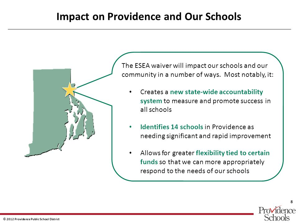 © 2012 Providence Public School District 8 Impact on Providence and Our Schools The ESEA waiver will impact our schools and our community in a number of ways.