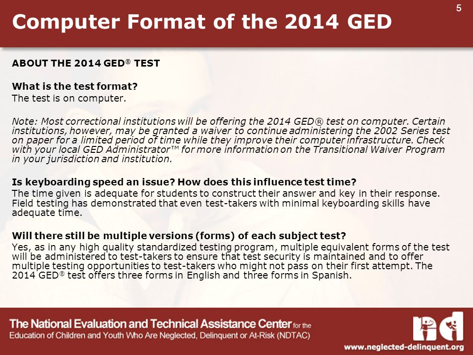 5 Computer Format of the 2014 GED ABOUT THE 2014 GED ® TEST What is the test format.
