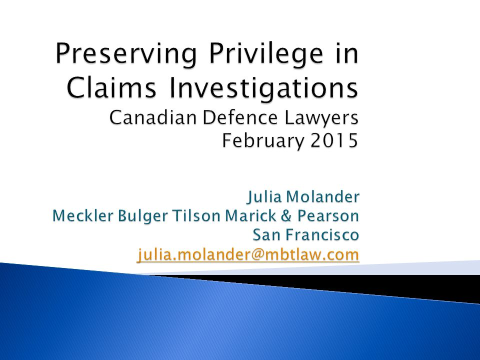  Two Privileges; Different Purposes ◦ Attorney-Client Privilege ◦ Attorney Work Product Privilege ◦ Implicit assumption: privilege and work product are very narrowly construed in the insurance context