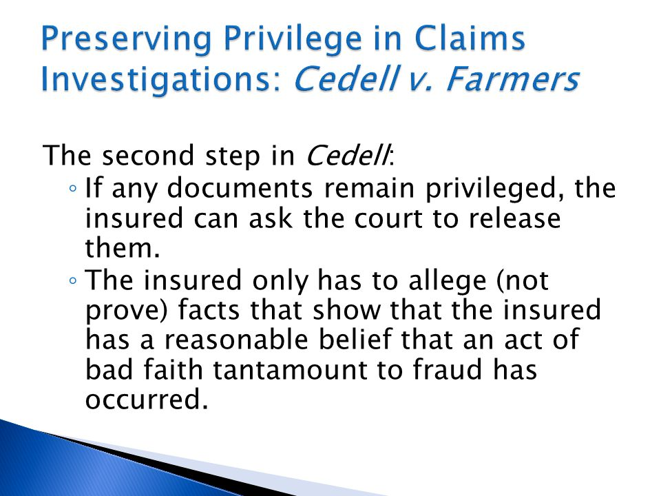 The second step in Cedell: ◦ If any documents remain privileged, the insured can ask the court to release them.