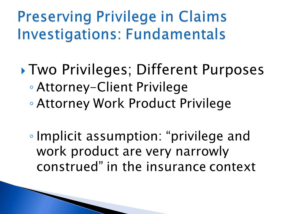 Responses to the Attorney as Adjuster Rationale: ◦ If in-house counsel advising insurer on legal matters, communications should be protected