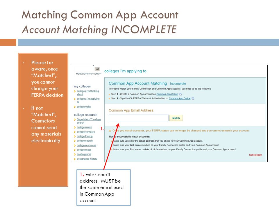 Matching Common App Account Account Matching INCOMPLETE Please be aware, once Matched , you cannot change your FERPA decision If not Matched , Counselors cannot send any materials electronically 1.