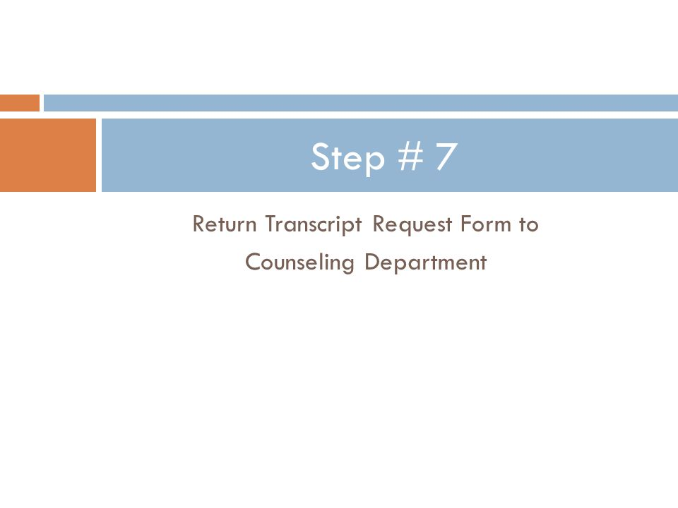 Return Transcript Request Form to Counseling Department Step # 7