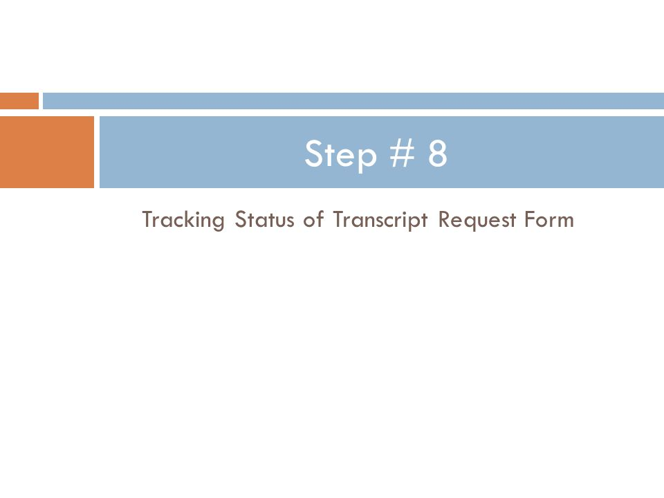 Tracking Status of Transcript Request Form Step # 8
