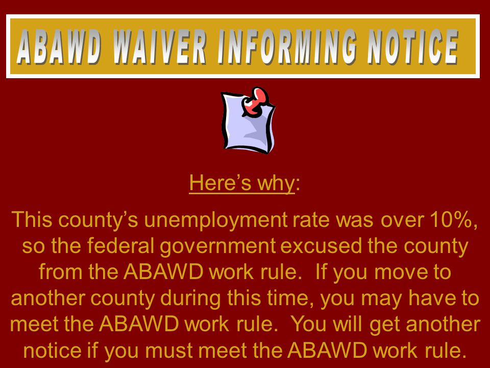 Here's why: This county's unemployment rate was over 10%, so the federal government excused the county from the ABAWD work rule.