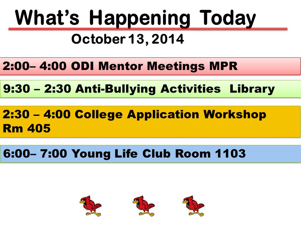 October 13, 2014 9:30 – 2:30 Anti-Bullying Activities Library 2:00– 4:00 ODI Mentor Meetings MPR 2:30 – 4:00 College Application Workshop Rm 405 6:00–