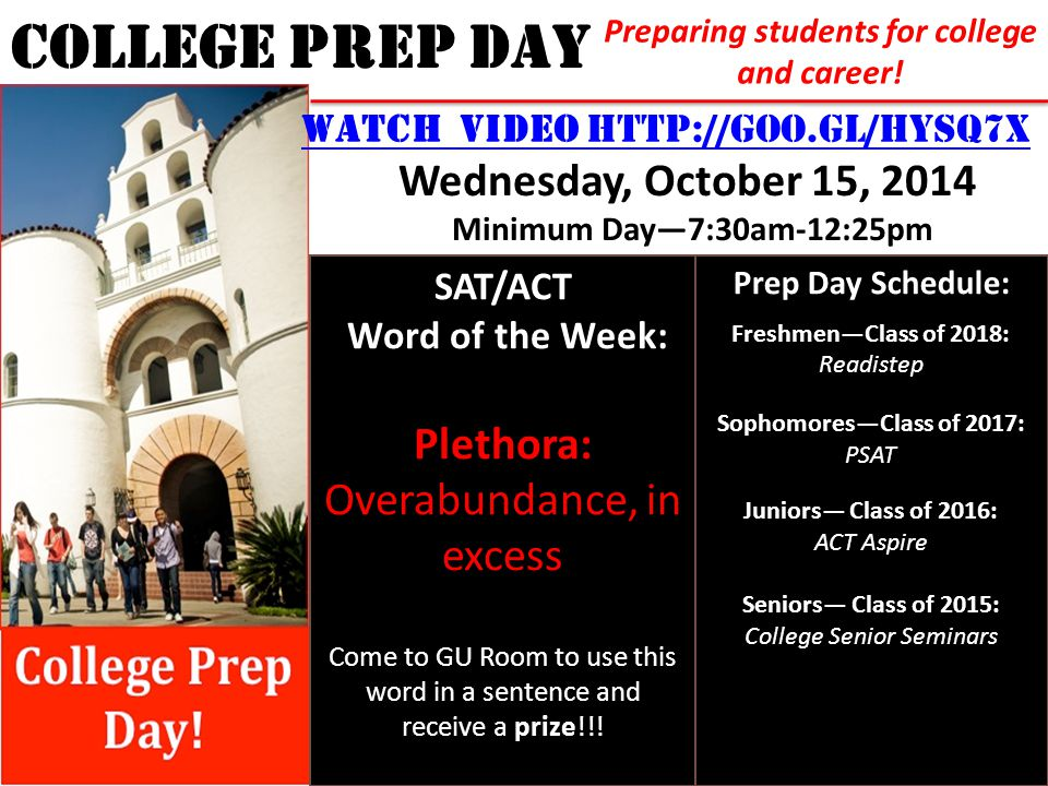 COLLEGE PREP DAY Preparing students for college and career! SAT/ACT Word of the Week: Plethora: Overabundance, in excess Come to GU Room to use this w