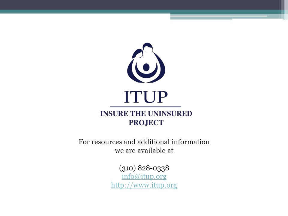 For resources and additional information we are available at (310) 828-0338 info@itup.org http://www.itup.org