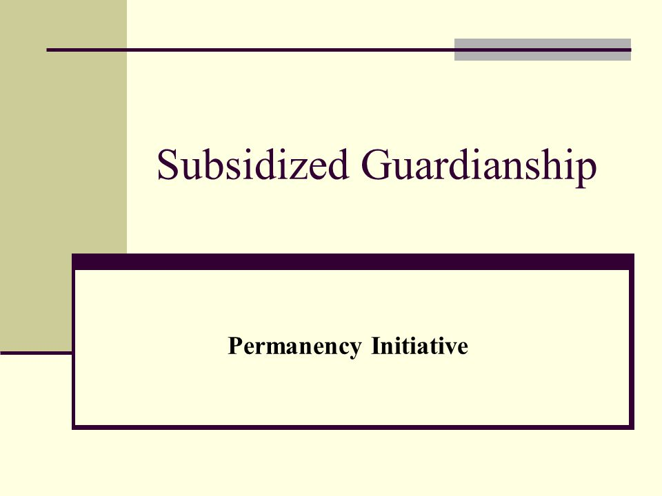 Subsidized Guardianship Permanency Initiative