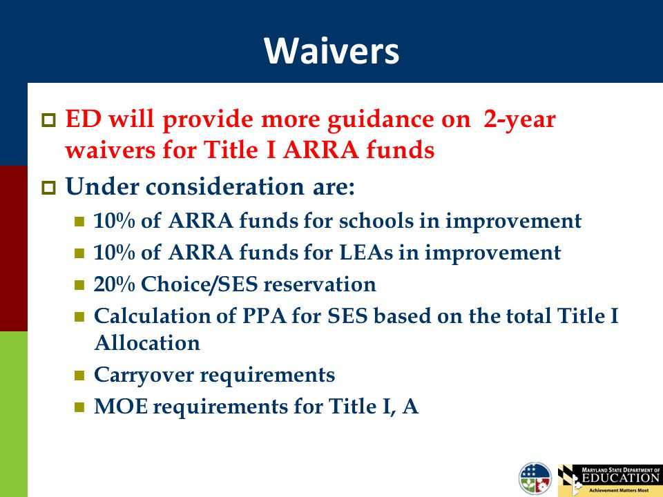 Waivers  ED will provide more guidance on 2-year waivers for Title I ARRA funds  Under consideration are: 10% of ARRA funds for schools in improveme