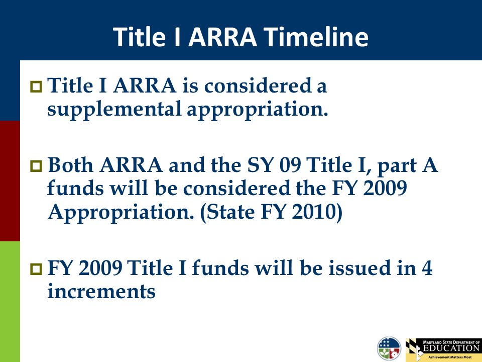 Title I ARRA Timeline  Title I ARRA is considered a supplemental appropriation.  Both ARRA and the SY 09 Title I, part A funds will be considered th
